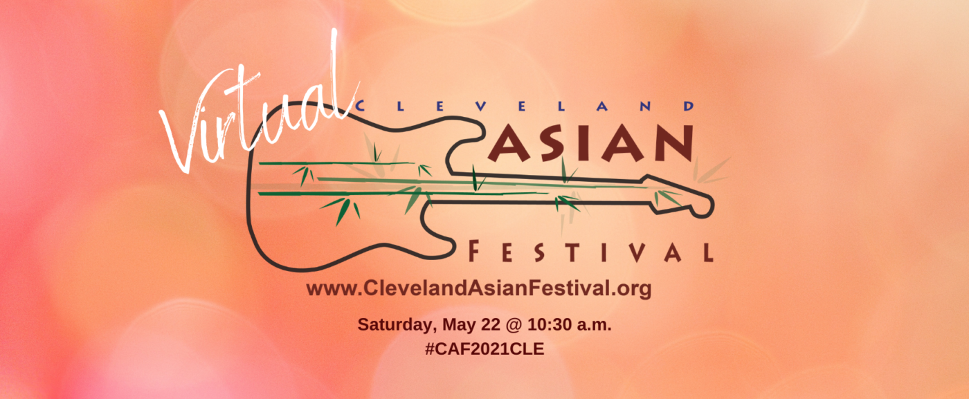 2021 Virtual Cleveland Asian Festival Coming Back Safely And Strong May 22 10 30am
